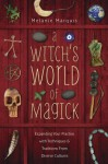 A Witch's World of Magick: Expanding Your Practice with Techniques & Traditions from Diverse Cultures - Melanie Marquis