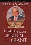 Humble Servant, Spiritual Giant, The Story Of Harold B. Lee, Bk. 2: Stories Of The Modern Prophets Series - Blaine M. Yorgason