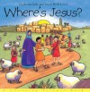 Where's Jesus? - Stephanie Jeffs, Sarah Beth Laver