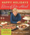 Happy Holidays from the Diva of Do-Ahead: A Year of Feasts to Celebrate With Family And Friends - Diane Phillips