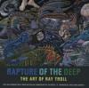 Rapture of the Deep: The Art of Ray Troll - Ray Troll, David James Duncan, Bradford Matsen