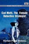 CAD Metti, the Female Detective Strategist; Or, Dudie Dunne Again in the Field (Dodo Press) - Harlan Page Halsey