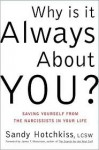 Why Is It Always About You? Saving Yourself from the Narcissists in Your Life - Sandy Hotchkiss