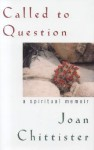 Called To Question: A Spiritual Memoir - Joan D. Chittister