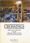 Crossings: Africa, the Americas and the Atlantic Slave Trade - James Walvin