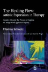 The Healing Flow: Artistic Expression in Therapy: Creative Arts and the Process of Healing: An Image/Word Approach Inquiry - Martina Schnetz, David Wright, V. Darroch-Lozowski, Martina Schnetz