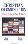 Christian Reconstruction: What It Is, What It Isn't - Gary North