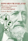 Edward Frankland: Chemistry, Controversy and Conspiracy in Victorian England - Colin Archibald Russell