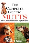 The Complete Guide to Mutts: Selection, Care and Celebration from Puppyhood to Senior - Margaret H. Bonham