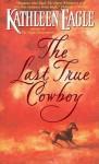 The Last True Cowboy - Kathleen Eagle
