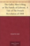 The Galley Slave's Ring or The Family of Lebrenn. A Tale of The French Revolution of 1848 - Eugène Sue, Daniel de Leon