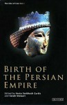 Birth of the Persian Empire (The Idea of Iran, Volume 1) - Vesta Sarkhosh Curtis, Sarah Stewart, John Curtis, Pierre Briant, Albert de Jong, Frantz Grenet, Daniel Potts, Shapur Shabazi