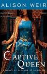 Captive Queen: A Novel of Eleanor of Aquitaine - Alison Weir, Rosalyn Landor
