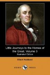 Little Journeys to the Homes of the Great, Volume 3 (Illustrated Edition) (Dodo Press) - Elbert Hubbard