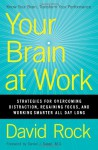 Your Brain at Work: Strategies for Overcoming Distraction, Regaining Focus, and Working Smarter All Day Long - David Rock