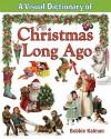 A Visual Dictionary of Christmas Long Ago - Bobbie Kalman