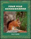 Your Wild Neighborhood - Philip Parker