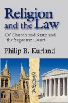 Religion and the Law: Of Church and State and the Supreme Court - Philip B. Kurland