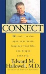 Connect: 12 Vital Ties That Open Your Heart, Lengthen Your Life, and Deepen Your Soul - Edward M. Hallowell