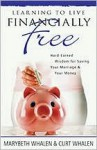 Learning to Live Financially Free: Hard-Earned Wisdom for Saving Your Marriage & Your Money - Marybeth Whalen, Curt Whalen