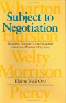 Subject to Negotiation: Reading Feminist Criticism and American Women's Fictions - Elaine Neil Orr