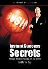 The Private Investigator's Instant Success Secrets - Martin Day