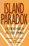 Island Paradox: Puerto Rico in the 1990s - Francisco L. Rivera-Batiz