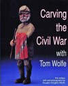 Carving the Civil War With Tom Wolfe - Tom Wolfe, Douglas Congdon-Martin