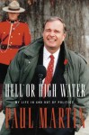 Hell or High Water: My Life in and out of Politics - Paul Martin