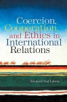 Coercion, Cooperation, and Ethics in International Relations - Richard Ned Lebow