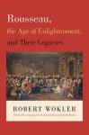 Rousseau, the Age of Enlightenment, and Their Legacies - Robert Wokler, Bryan Garsten, Christopher Brooke