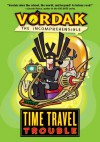 Vordak the Incomprehensible: Time Travel Trouble - Scott Seegert, John Martin
