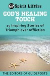 God's Healing Touch: 15 Inspiring Stories of Triumph over Affliction (Guideposts spirit lifters) - Guideposts Books