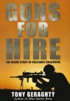 Guns for Hire: The Inside Story of Freelance Soldiering - Tony Geraghty