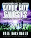 Windy City Ghosts - Dale D. Kaczmarek, Troy Taylor