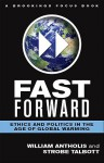 Fast Forward: Ethics and Politics in the Age of Global Warming - William Antholis, Strobe Talbott