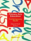 Primary Arts Education: Contemporary Issues - David Holt