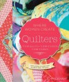 Quilters, Their Quilts, Their Studios, Their Stories: With Access to More than 80 Online Quilt Patterns - Jo Packham