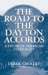 The Road to the Dayton Accords: A Study of American Statecraft - Derek Chollet, Richard Holbrooke