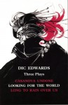 Three Plays: Casanova Undone / Looking for the World / Long to Rain Over Us - Dic Edwards, Edward Bond