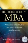 The Church Leader's MBA: What Business School Instructors Wish Church Leaders Knew about Management - Mark Smith