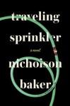 Traveling Sprinkler - Nicholson Baker