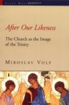 After Our Likeness: The Church as the Image of the Trinity (Sacra Doctrina: Christian Theology for a Postmodern Age) - Miroslav Volf