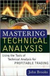 Mastering Technical Analysis: Using the Tools of Technical Analysis for Profitable Trading - John Brooks