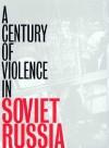 A Century of Violence in Soviet Russia - Alexander Yakovlev, Anthony Austin