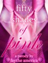 Fifty Shades of Pink: A Parody - Faythe America
