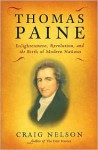 Thomas Paine: Enlightenment, Revolution, and the Birth of Modern Nations - Craig Nelson
