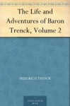The Life and Adventures of Baron Trenck, Volume 2 - Friedrich Trenck, Henry Morley, Thomas Holcroft