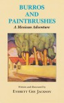 Burros and Paintbrushes: A Mexican Adventure - Everett Gee Jackson