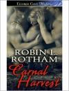 Carnal Harvest - Robin L. Rotham
